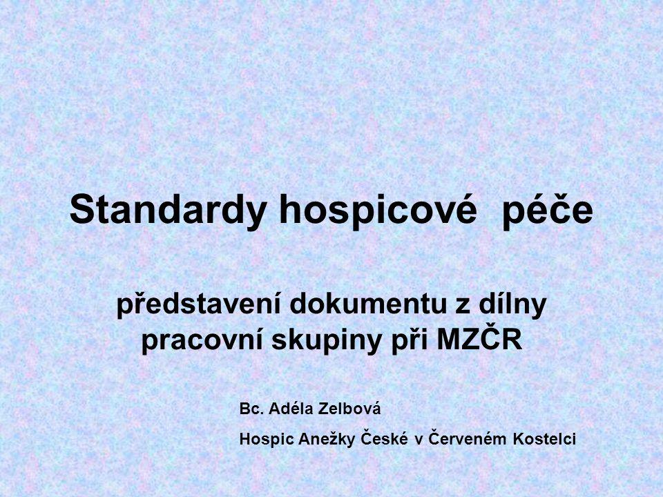 Standardy hospicové péče představení dokumentu z dílny pracovní skupiny při MZČR Bc. Adéla Zelbová Hospic Anežky České v Červeném Kostelci