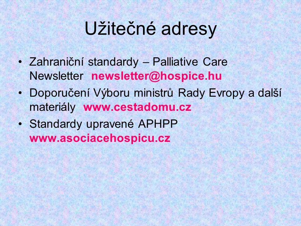Užitečné adresy Zahraniční standardy – Palliative Care Newsletter newsletter@hospice.hu Doporučení Výboru ministrů Rady Evropy a další materiály www.cestadomu.cz Standardy upravené APHPP www.asociacehospicu.cz