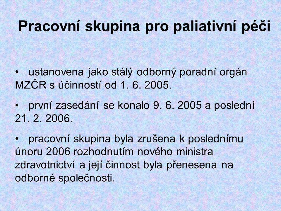 Pracovní skupina pro paliativní péči ustanovena jako stálý odborný poradní orgán MZČR s účinností od 1. 6. 2005. první zasedání se konalo 9. 6. 2005 a
