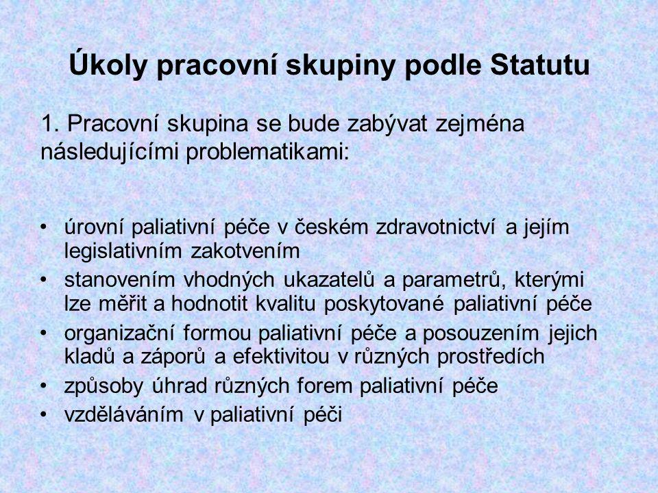 Úkoly pracovní skupiny podle Statutu úrovní paliativní péče v českém zdravotnictví a jejím legislativním zakotvením stanovením vhodných ukazatelů a parametrů, kterými lze měřit a hodnotit kvalitu poskytované paliativní péče organizační formou paliativní péče a posouzením jejich kladů a záporů a efektivitou v různých prostředích způsoby úhrad různých forem paliativní péče vzděláváním v paliativní péči 1.