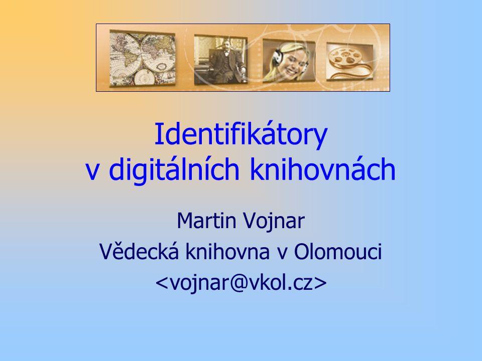 Identifikátory v digitálních knihovnách Martin Vojnar Vědecká knihovna v Olomouci