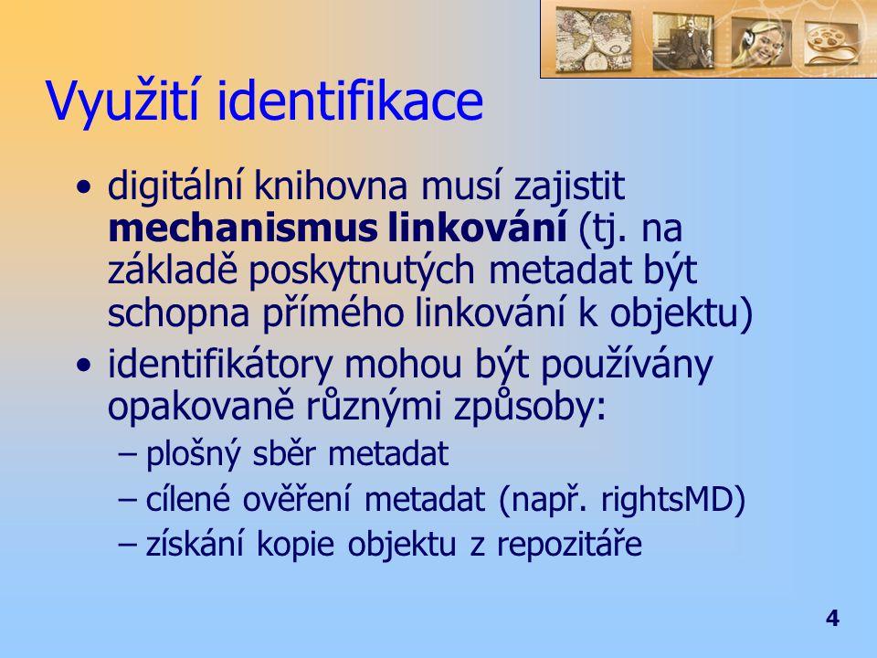 4 Využití identifikace digitální knihovna musí zajistit mechanismus linkování (tj. na základě poskytnutých metadat být schopna přímého linkování k obj