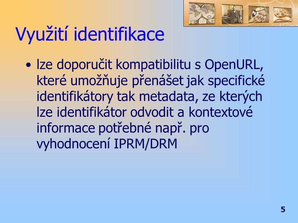 5 Využití identifikace lze doporučit kompatibilitu s OpenURL, které umožňuje přenášet jak specifické identifikátory tak metadata, ze kterých lze identifikátor odvodit a kontextové informace potřebné např.