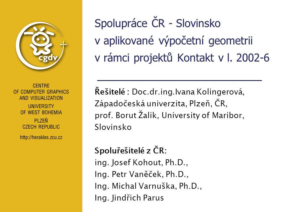 Spolupráce ČR-Slovinsko Obsah 1.Vědecké výsledky, publikace, EU projekt 2.Pedagogické výsledky 3.Výhledy, shrnutí 4.Závěr