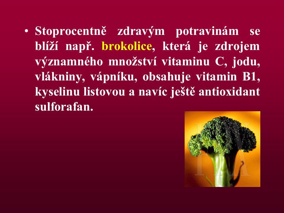 Stoprocentně zdravým potravinám se blíží např. brokolice, která je zdrojem významného množství vitaminu C, jodu, vlákniny, vápníku, obsahuje vitamin B
