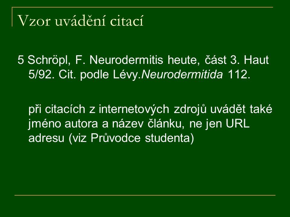 Vzor uvádění citací 5 Schröpl, F. Neurodermitis heute, část 3. Haut 5/92. Cit. podle Lévy.Neurodermitida 112. při citacích z internetových zdrojů uvád