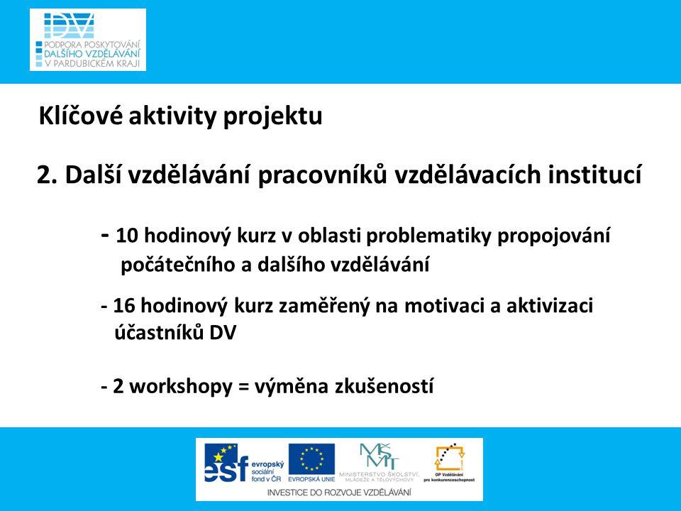 Klíčové aktivity projektu kurzů - 10 hodinový kurz v oblasti problematiky propojování počátečního a dalšího vzdělávání - 16 hodinový kurz zaměřený na