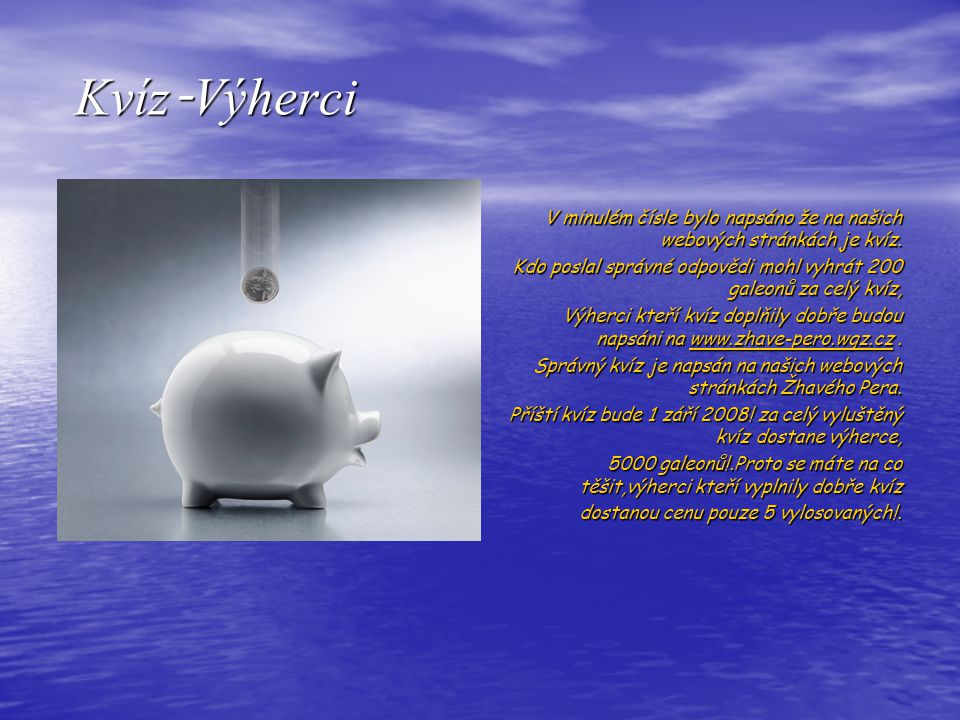 Kvíz - Výherci Kvíz - Výherci V minulém čísle bylo napsáno že na našich webových stránkách je kvíz.