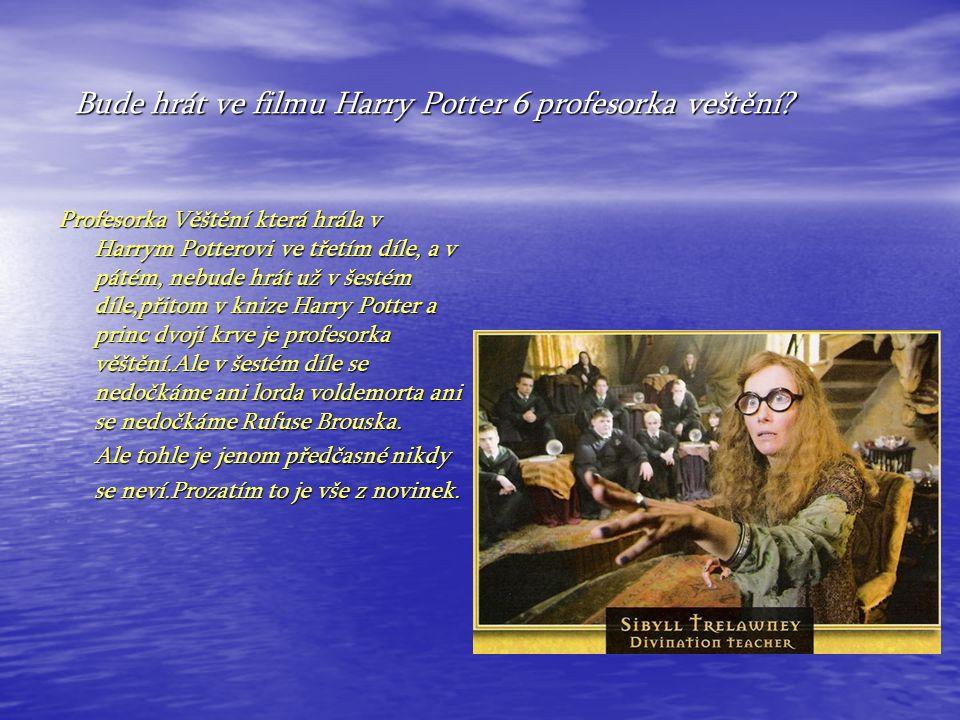 Bude hrát ve filmu Harry Potter 6 profesorka veštění.