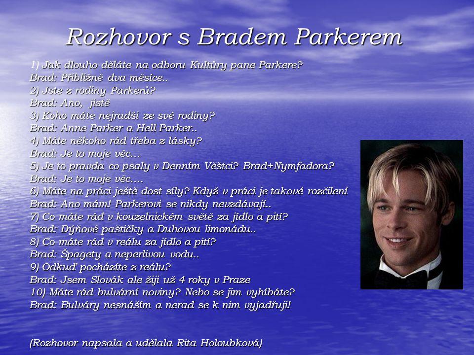 Rozhovor s Bradem Parkerem Rozhovor s Bradem Parkerem Jak dlouho děláte na odboru Kultůry pane Parkere.