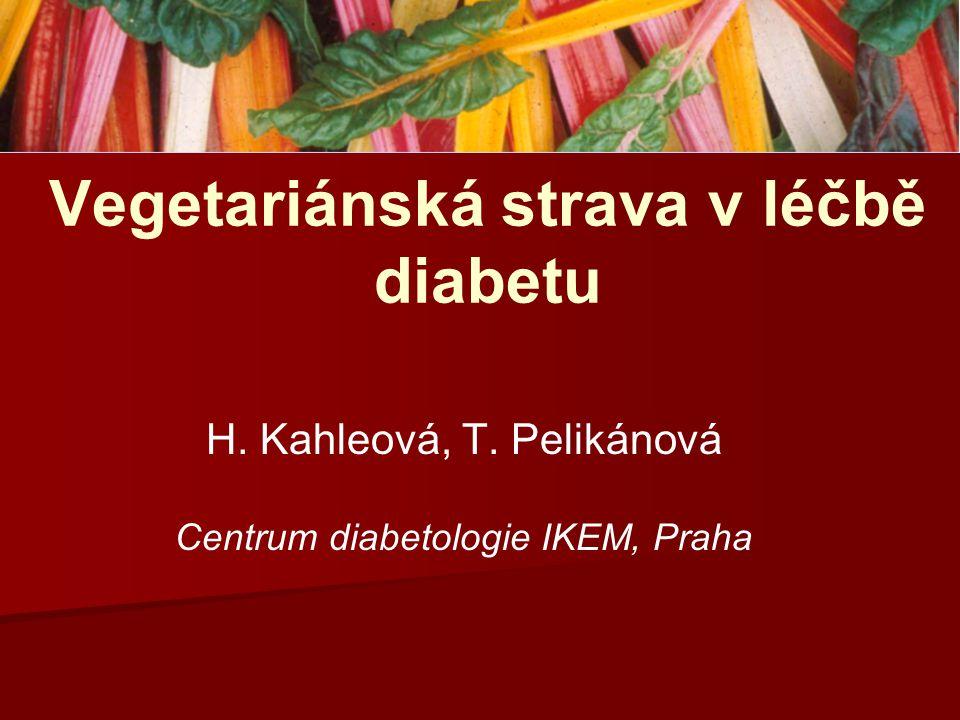 Vegetariánská strava v léčbě diabetu H. Kahleová, T. Pelikánová Centrum diabetologie IKEM, Praha
