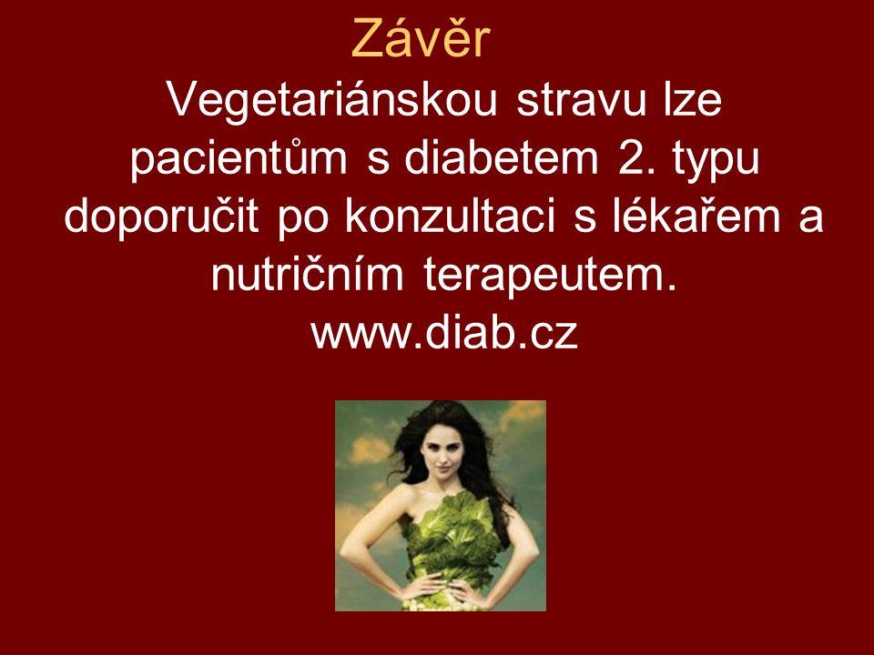 Vegetariánskou stravu lze pacientům s diabetem 2. typu doporučit po konzultaci s lékařem a nutričním terapeutem. www.diab.cz Závěr