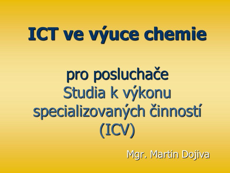 ICT ve výuce chemie pro posluchače Studia k výkonu specializovaných činností (ICV) Mgr.
