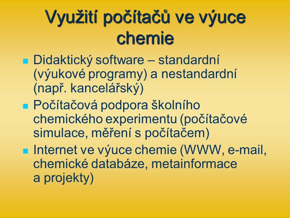 Využití počítačů ve výuce chemie Didaktický software – standardní (výukové programy) a nestandardní (např.