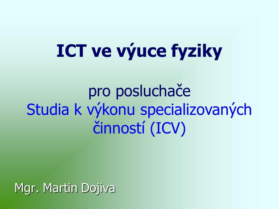 ICT ve výuce fyziky pro posluchače Studia k výkonu specializovaných činností (ICV) Mgr.