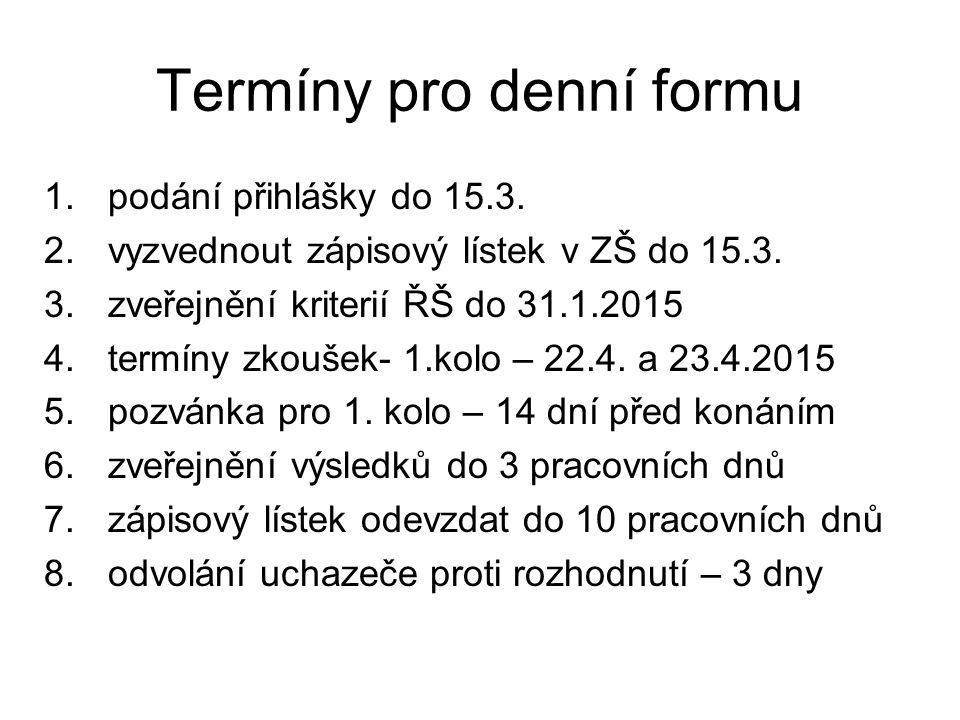Termíny pro denní formu 1.podání přihlášky do 15.3. 2.vyzvednout zápisový lístek v ZŠ do 15.3. 3.zveřejnění kriterií ŘŠ do 31.1.2015 4.termíny zkoušek