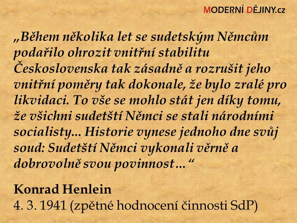 """""""Během několika let se sudetským Němcům podařilo ohrozit vnitřní stabilitu Československa tak zásadně a rozrušit jeho vnitřní poměry tak dokonale, že"""