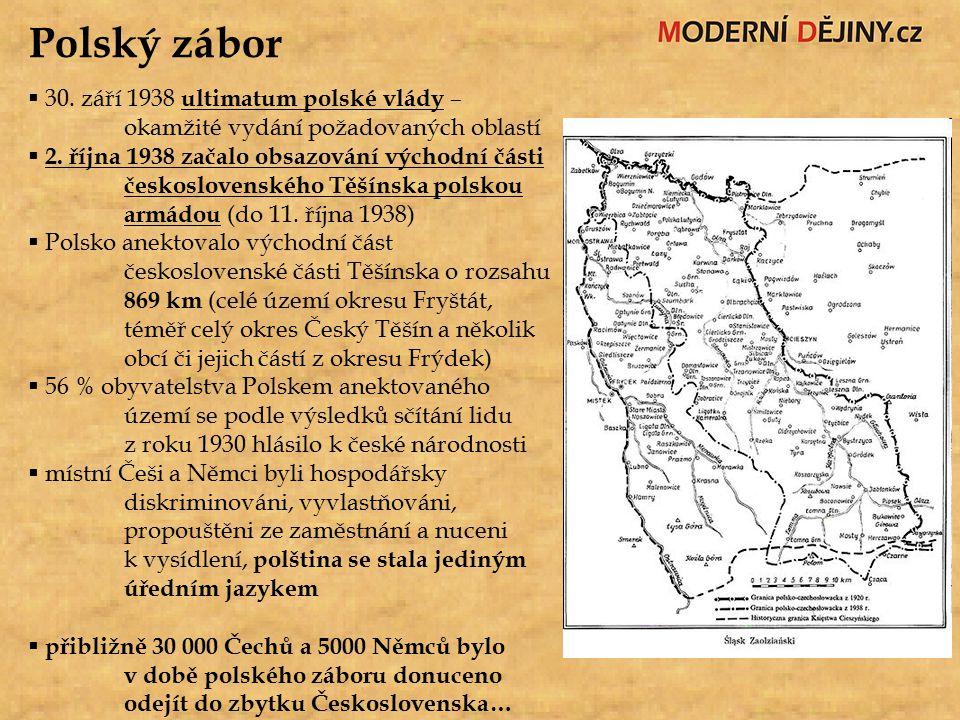 Polský zábor  30. září 1938 ultimatum polské vlády – okamžité vydání požadovaných oblastí  2. října 1938 začalo obsazování východní části českoslove
