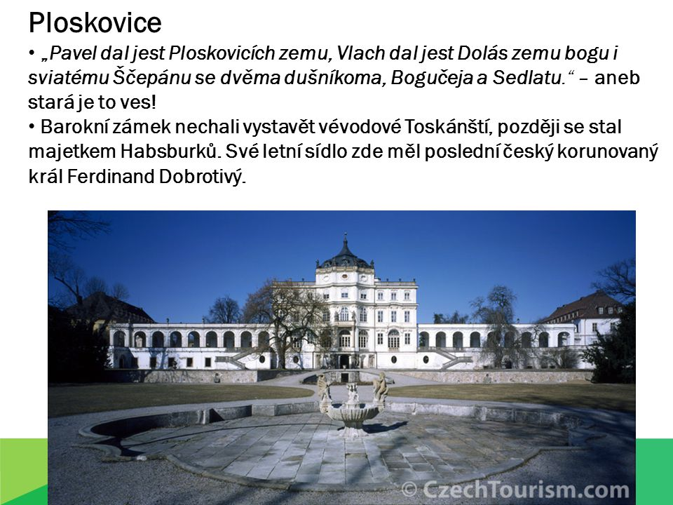 """Ploskovice """"Pavel dal jest Ploskovicích zemu, Vlach dal jest Dolás zemu bogu i sviatému Ščepánu se dvěma dušníkoma, Bogučeja a Sedlatu. – aneb stará je to ves."""