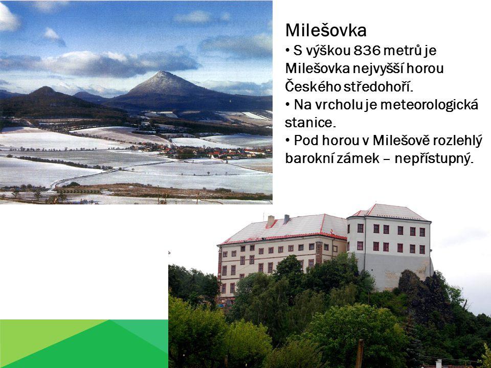 Milešovka S výškou 836 metrů je Milešovka nejvyšší horou Českého středohoří. Na vrcholu je meteorologická stanice. Pod horou v Milešově rozlehlý barok