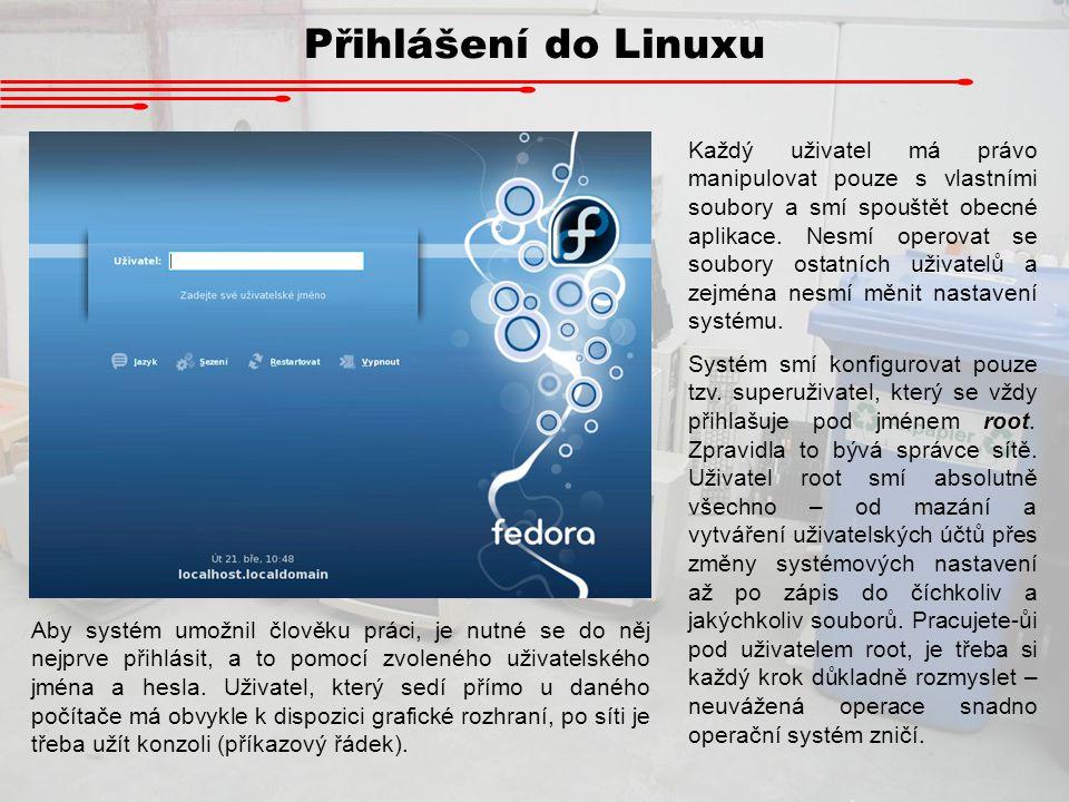 Přihlášení do Linuxu Aby systém umožnil člověku práci, je nutné se do něj nejprve přihlásit, a to pomocí zvoleného uživatelského jména a hesla. Uživat
