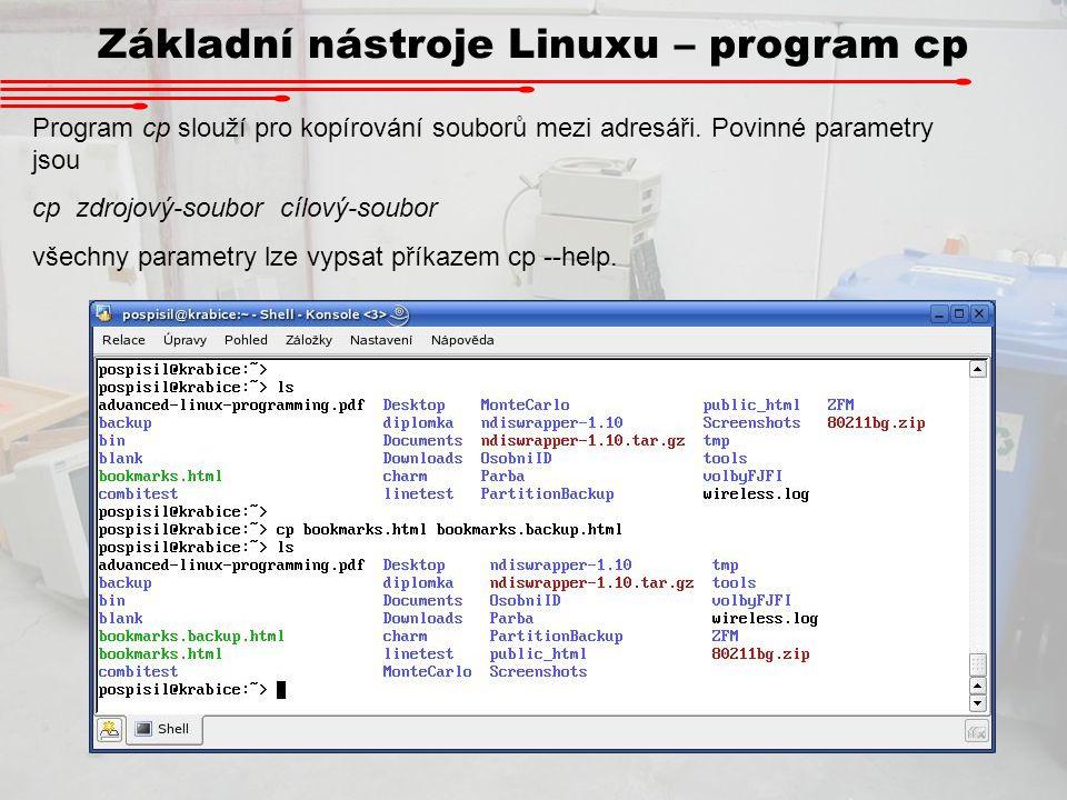 Základní nástroje Linuxu – program cp Program cp slouží pro kopírování souborů mezi adresáři. Povinné parametry jsou cp zdrojový-soubor cílový-soubor