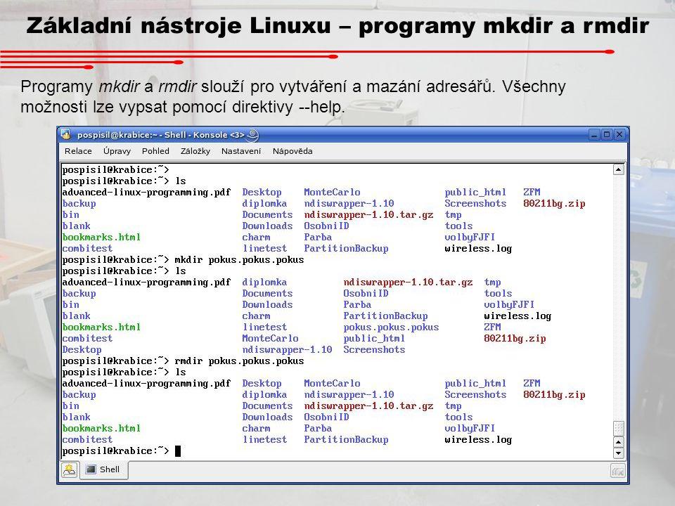 Základní nástroje Linuxu – programy mkdir a rmdir Programy mkdir a rmdir slouží pro vytváření a mazání adresářů. Všechny možnosti lze vypsat pomocí di