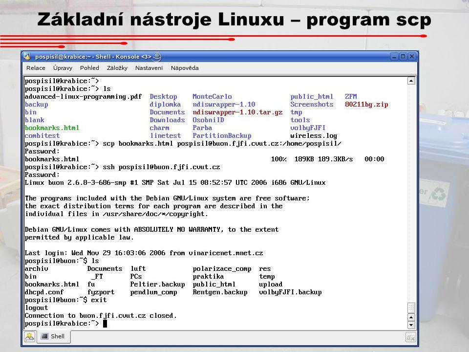 Základní nástroje Linuxu – program scp Program scp slouží pro kopírování souborů mezi vzdálenými pošítači. Povinné parametry jsou scp @ :zdrojový-soub