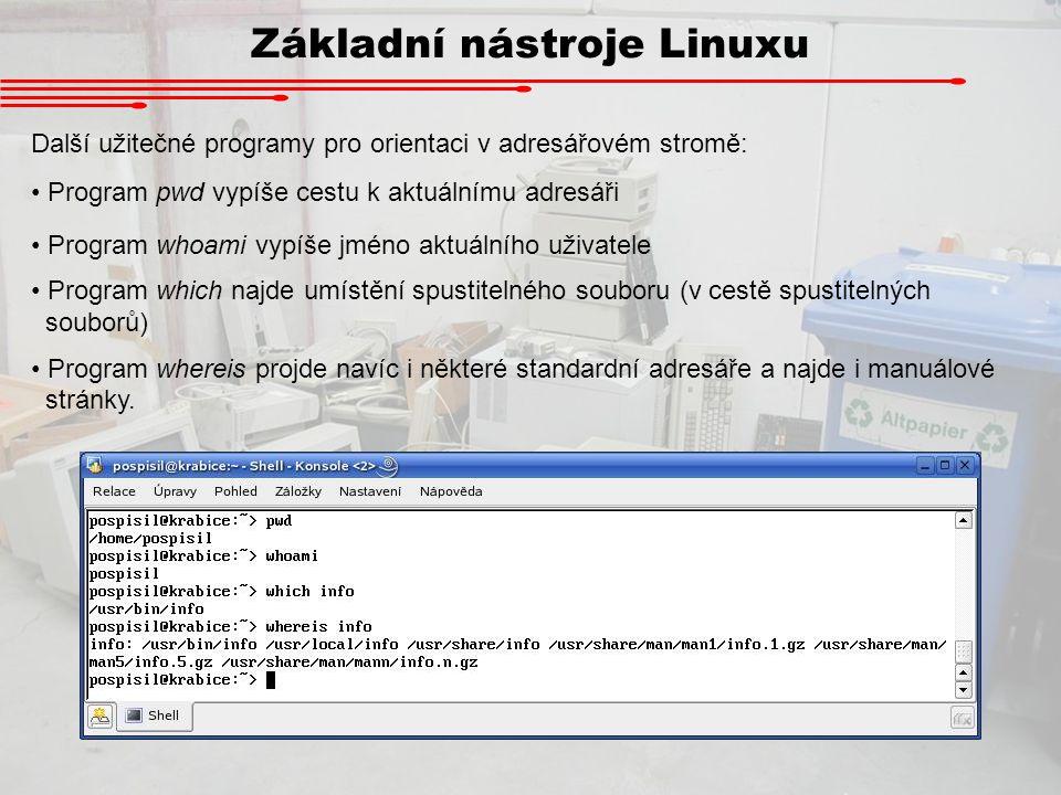 Základní nástroje Linuxu Další užitečné programy pro orientaci v adresářovém stromě: Program pwd vypíše cestu k aktuálnímu adresáři Program whoami vyp