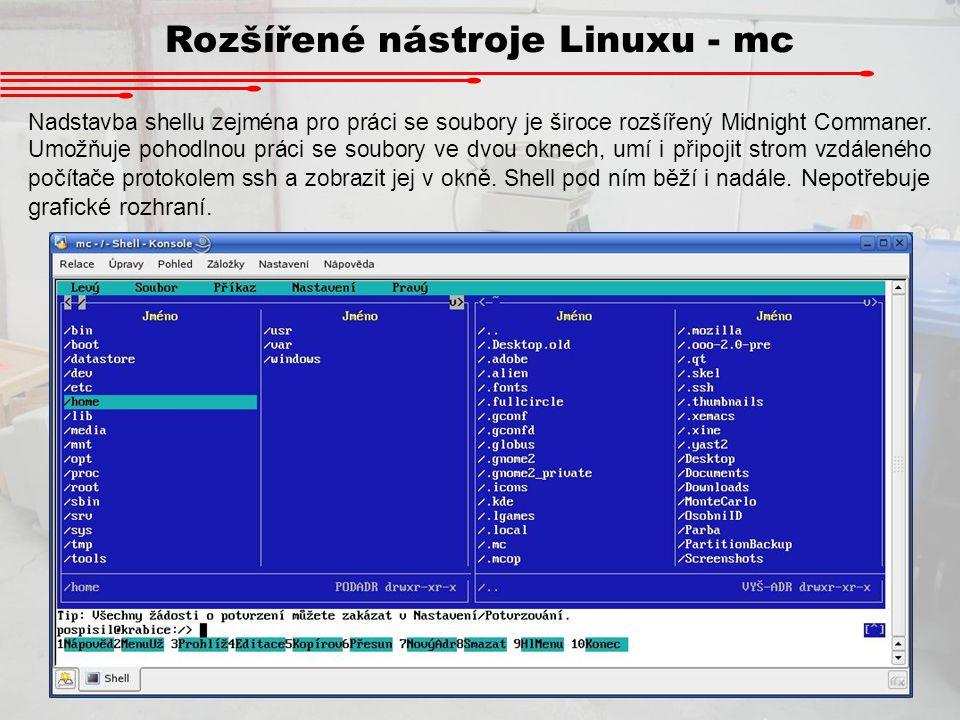 Rozšířené nástroje Linuxu - mc Nadstavba shellu zejména pro práci se soubory je široce rozšířený Midnight Commaner. Umožňuje pohodlnou práci se soubor