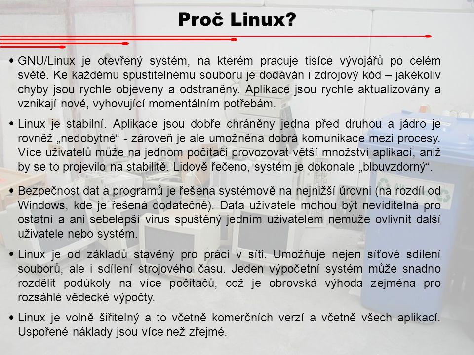 Proč Linux? GNU/Linux je otevřený systém, na kterém pracuje tisíce vývojářů po celém světě. Ke každému spustitelnému souboru je dodáván i zdrojový kód