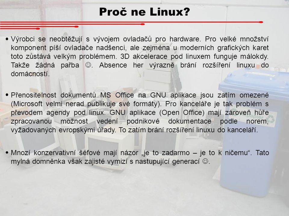 Proč ne Linux? Výrobci se neobtěžují s vývojem ovladačů pro hardware. Pro velké množství komponent píší ovladače nadšenci, ale zejména u moderních gra