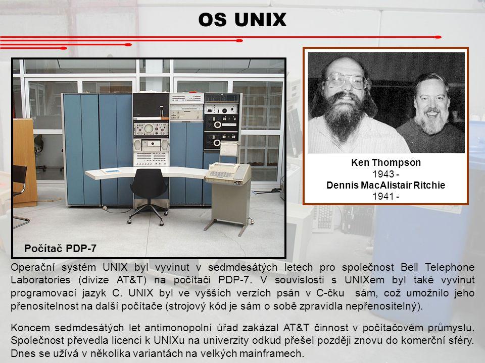 OS UNIX Ken Thompson 1943 - Dennis MacAlistair Ritchie 1941 - Počítač PDP-7 Operační systém UNIX byl vyvinut v sedmdesátých letech pro společnost Bell