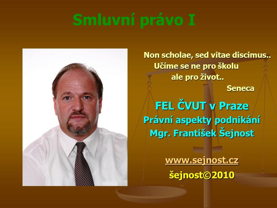 Smluvní právo I Non scholae, sed vitae discimus.. Učíme se ne pro školu ale pro život..