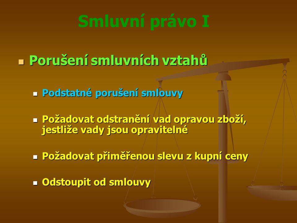 Smluvní právo I Porušení smluvních vztahů Porušení smluvních vztahů Podstatné porušení smlouvy Podstatné porušení smlouvy Požadovat odstranění vad opr
