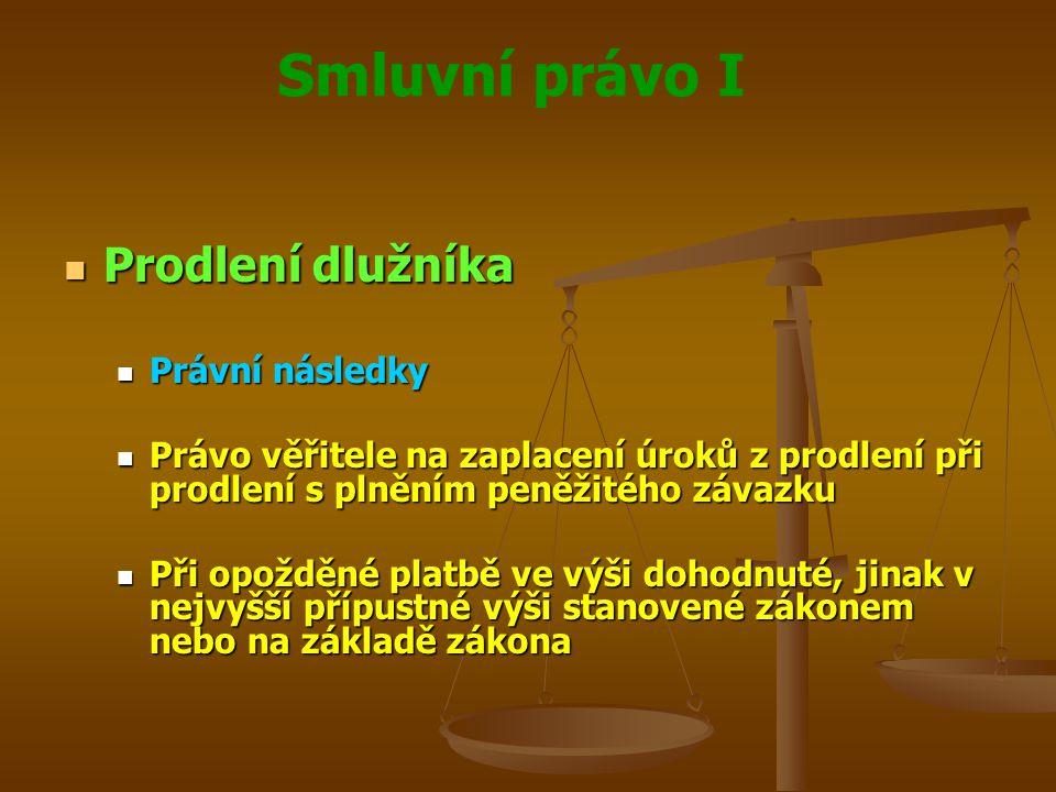 Smluvní právo I Prodlení dlužníka Prodlení dlužníka Právní následky Právní následky Právo věřitele na zaplacení úroků z prodlení při prodlení s plnění