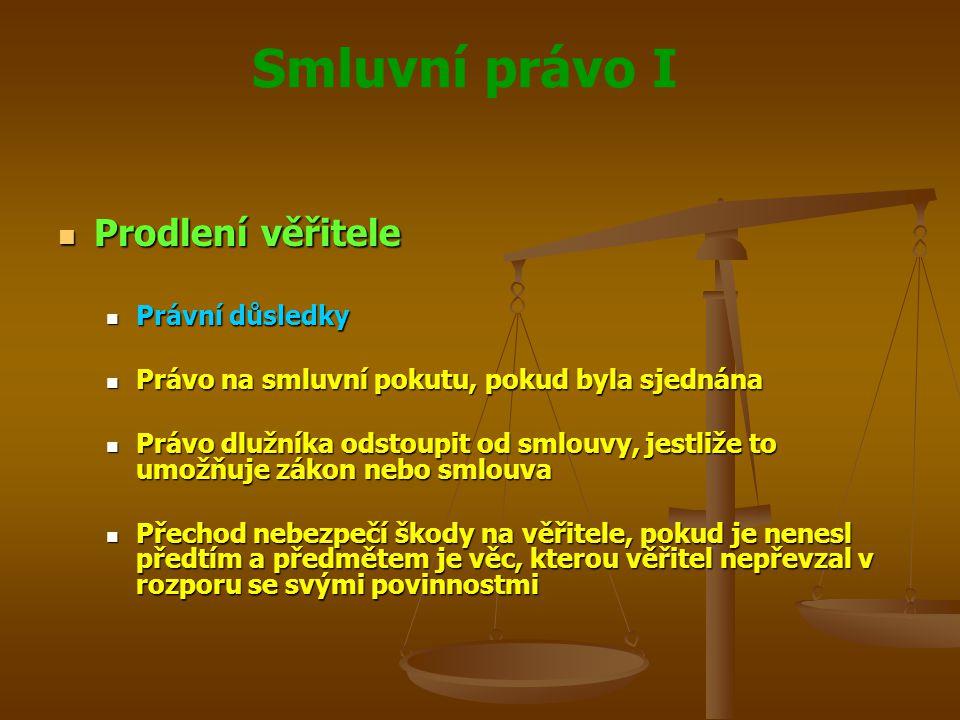 Smluvní právo I Prodlení věřitele Prodlení věřitele Právní důsledky Právní důsledky Právo na smluvní pokutu, pokud byla sjednána Právo na smluvní poku