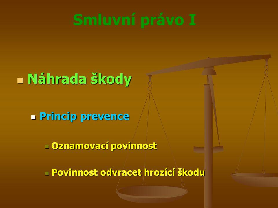 Smluvní právo I Náhrada škody Náhrada škody Princip prevence Princip prevence Oznamovací povinnost Oznamovací povinnost Povinnost odvracet hrozící ško