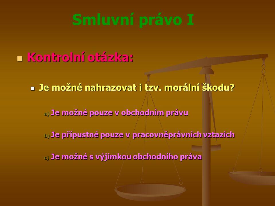 Smluvní právo I Kontrolní otázka: Kontrolní otázka: Je možné nahrazovat i tzv.
