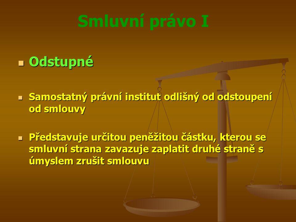 Smluvní právo I Odstupné Odstupné Samostatný právní institut odlišný od odstoupení od smlouvy Samostatný právní institut odlišný od odstoupení od smlo