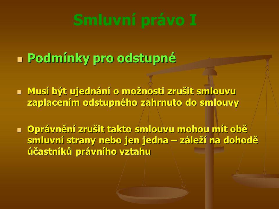 Smluvní právo I Podmínky pro odstupné Podmínky pro odstupné Musí být ujednání o možnosti zrušit smlouvu zaplacením odstupného zahrnuto do smlouvy Musí