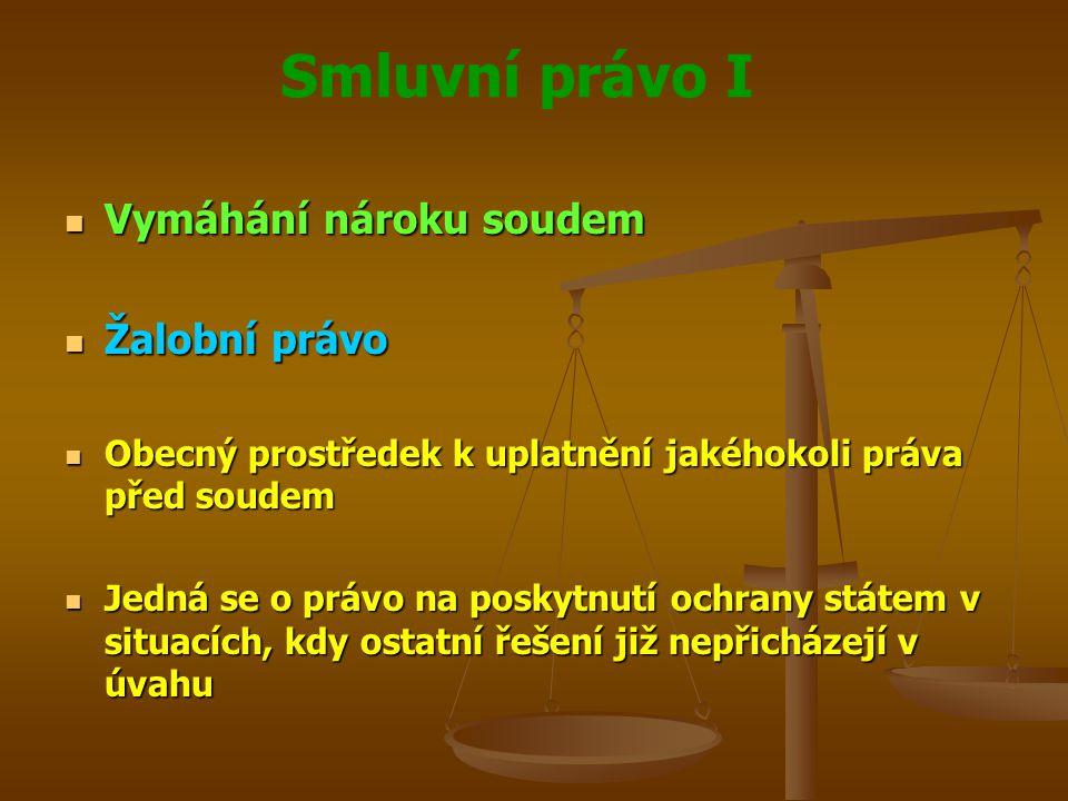 Smluvní právo I Vymáhání nároku soudem Vymáhání nároku soudem Žalobní právo Žalobní právo Obecný prostředek k uplatnění jakéhokoli práva před soudem O