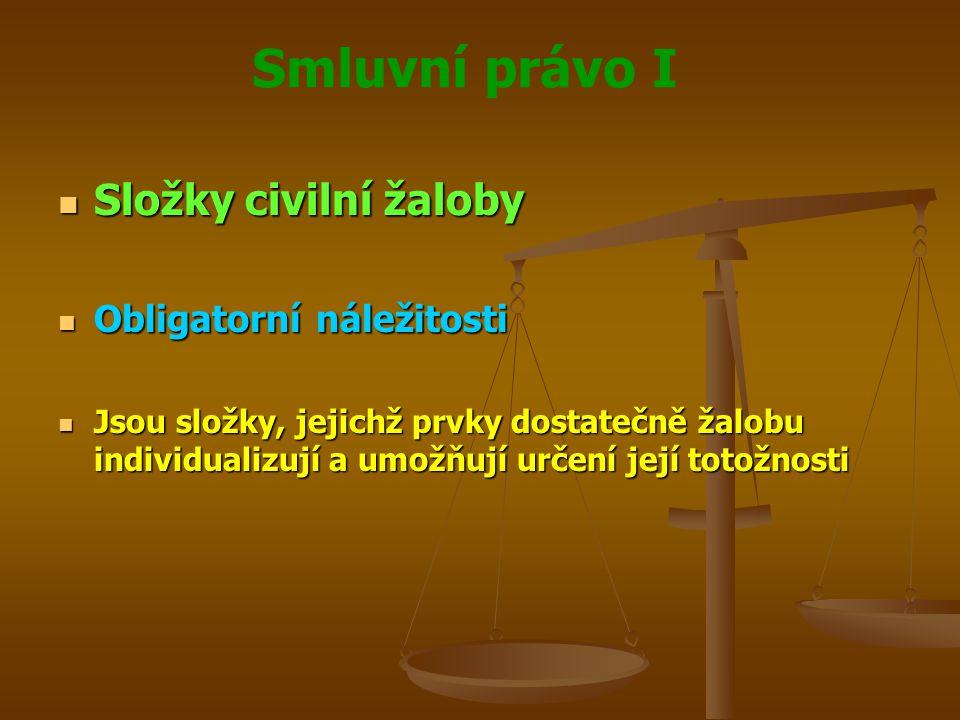 Smluvní právo I Složky civilní žaloby Složky civilní žaloby Obligatorní náležitosti Obligatorní náležitosti Jsou složky, jejichž prvky dostatečně žalo
