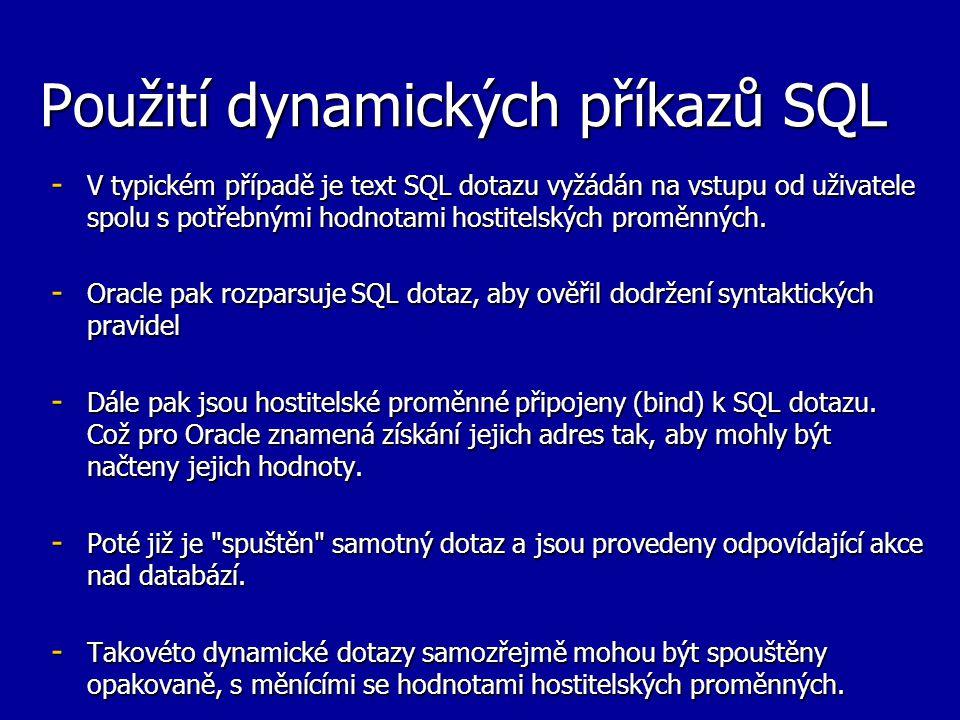 Použití dynamických příkazů SQL - V typickém případě je text SQL dotazu vyžádán na vstupu od uživatele spolu s potřebnými hodnotami hostitelských prom