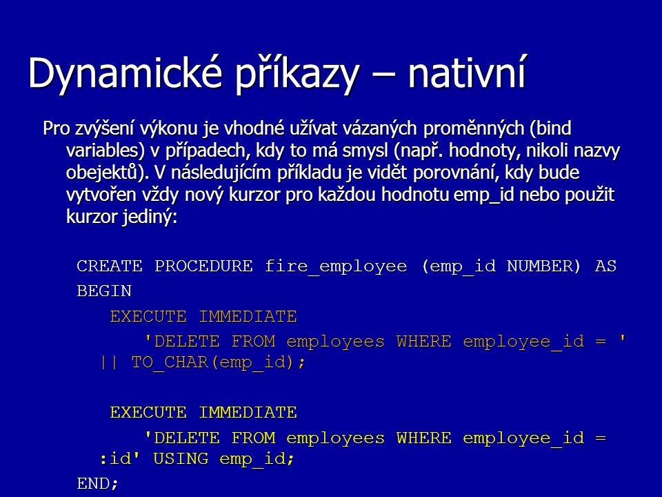 Dynamické příkazy – nativní Pro zvýšení výkonu je vhodné užívat vázaných proměnných (bind variables) v případech, kdy to má smysl (např. hodnoty, niko