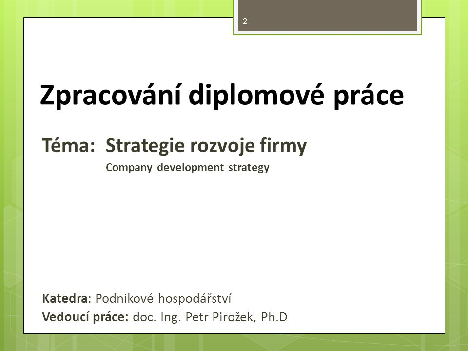 Téma:Strategie rozvoje firmy Company development strategy Katedra: Podnikové hospodářství Vedoucí práce: doc.