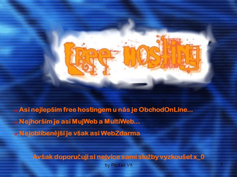 by Ptošek Vít7 o Asi nejlepším free hostingem u nás je ObchodOnLine... o Nejhorším je asi MujWeb a MultiWeb... ejoblíben ě jší je však asi WebZdarma A