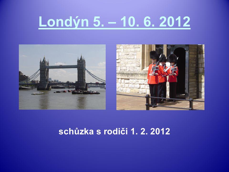 Londýn 5. – 10. 6. 2012 schůzka s rodiči 1. 2. 2012