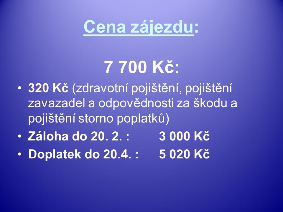 Cena zájezdu: 7 700 Kč: 320 Kč (zdravotní pojištění, pojištění zavazadel a odpovědnosti za škodu a pojištění storno poplatků) Záloha do 20.