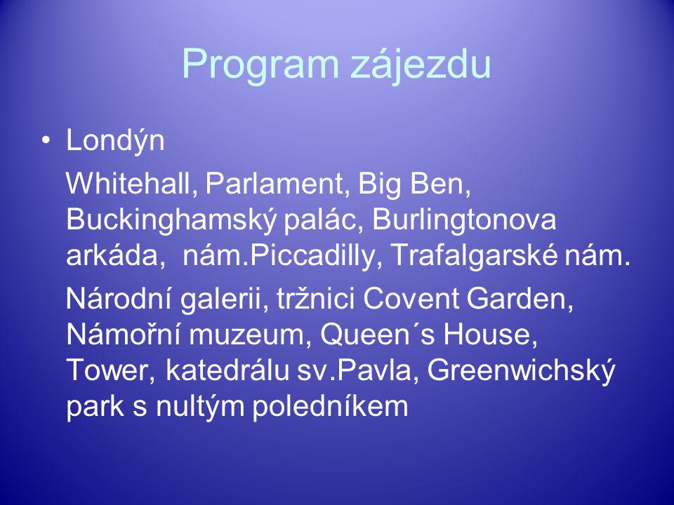 Program zájezdu Londýn Whitehall, Parlament, Big Ben, Buckinghamský palác, Burlingtonova arkáda, nám.Piccadilly, Trafalgarské nám.